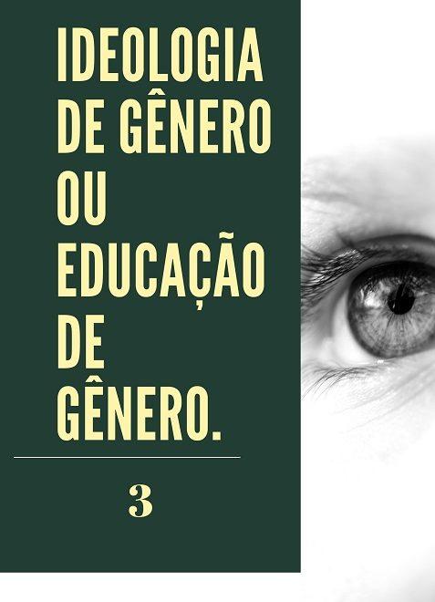 Ideologia de Gênero ou Educação de Gênero [Parte 03]